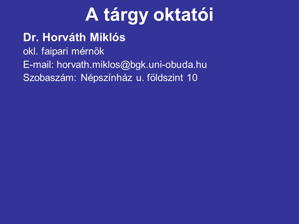 A tárgy oktatói Dr. Horváth Miklós okl. faipari mérnök