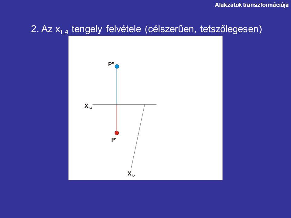 2. Az x1,4 tengely felvétele (célszerűen, tetszőlegesen)