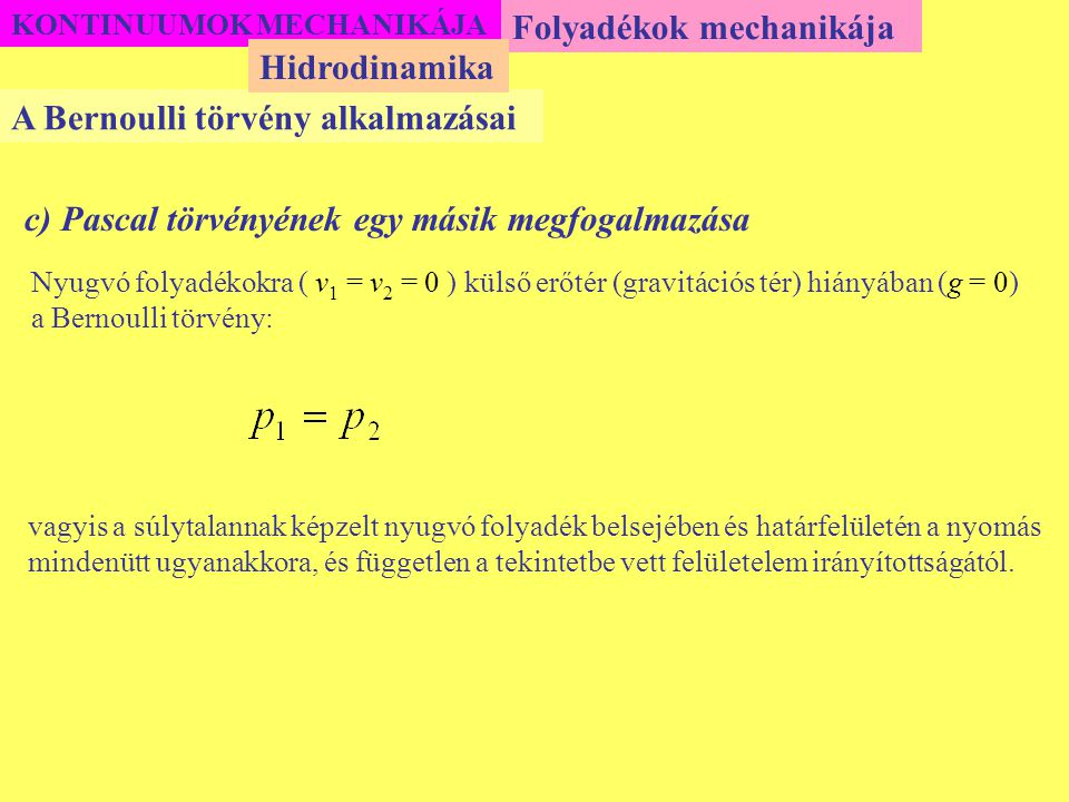Folyadékok mechanikája Hidrodinamika A Bernoulli törvény alkalmazásai