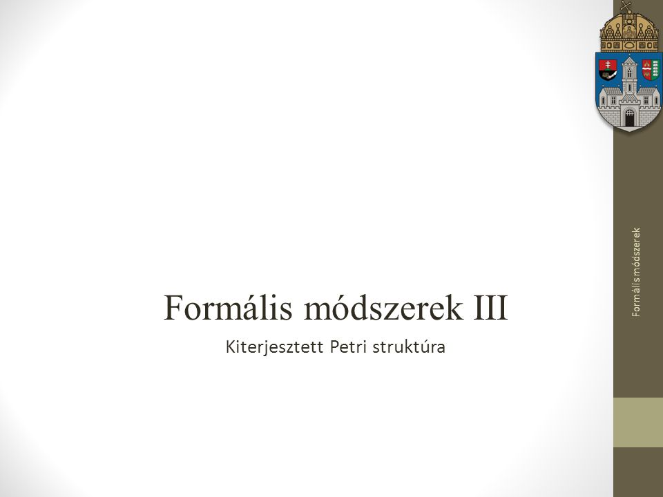 Formális módszerek III Kiterjesztett Petri struktúra