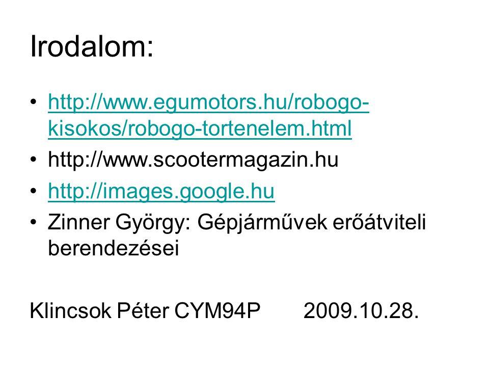 Irodalom: http://www.egumotors.hu/robogo-kisokos/robogo-tortenelem.html. http://www.scootermagazin.hu.