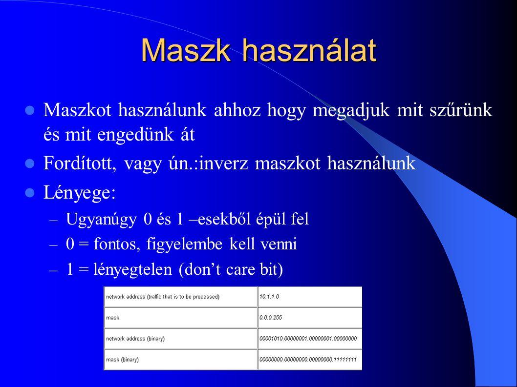 Maszk használat Maszkot használunk ahhoz hogy megadjuk mit szűrünk és mit engedünk át. Fordított, vagy ún.:inverz maszkot használunk.