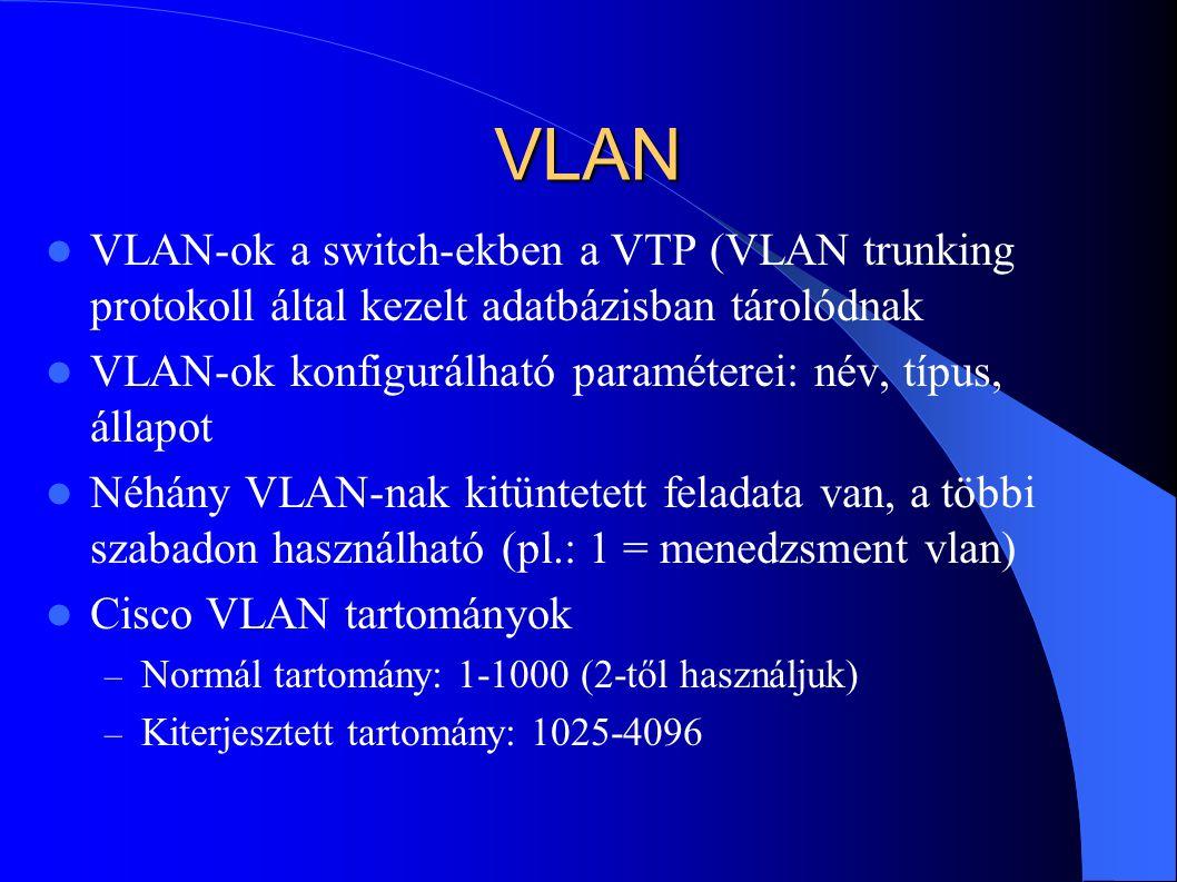 VLAN VLAN-ok a switch-ekben a VTP (VLAN trunking protokoll által kezelt adatbázisban tárolódnak.