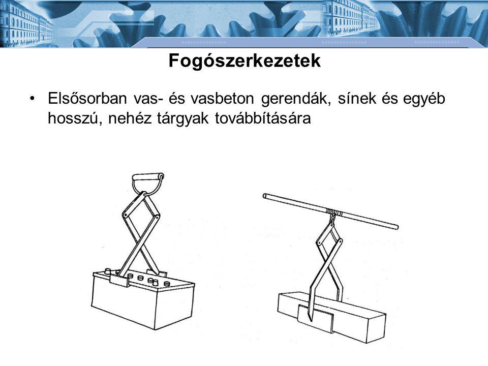 Fogószerkezetek Elsősorban vas- és vasbeton gerendák, sínek és egyéb hosszú, nehéz tárgyak továbbítására.