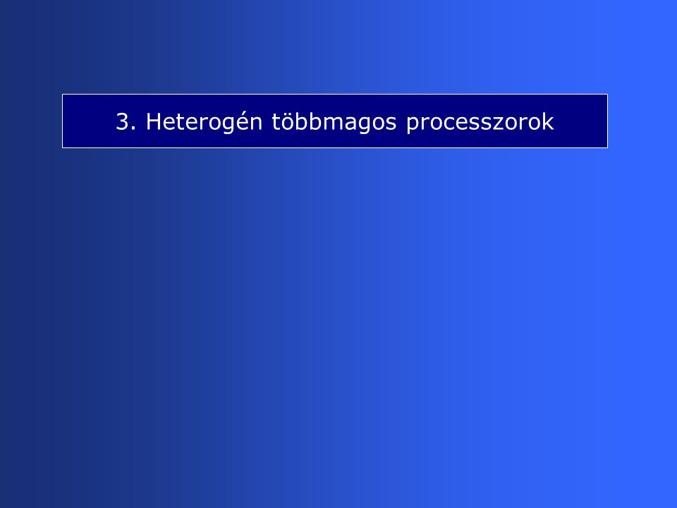 3. Heterogén többmagos processzorok