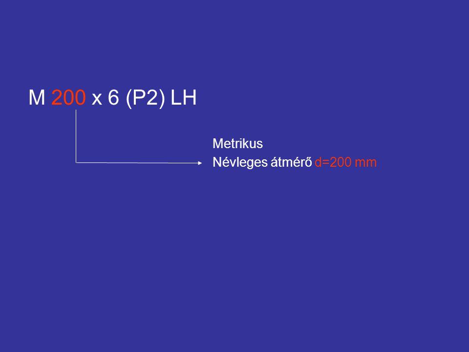 M 200 x 6 (P2) LH Metrikus Névleges átmérő d=200 mm
