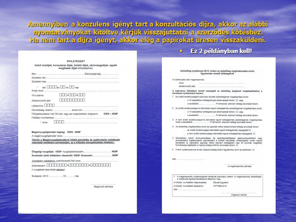 Amennyiben a konzulens igényt tart a konzultációs díjra, akkor az alábbi nyomtatványokat kitöltve kérjük visszajuttatni a szerződés kötéshez. Ha nem tart a díjra igényt, akkor elég a papírokat üresen visszaküldeni.