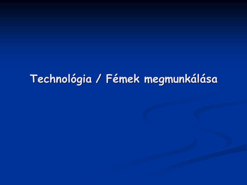 Technológia / Fémek megmunkálása
