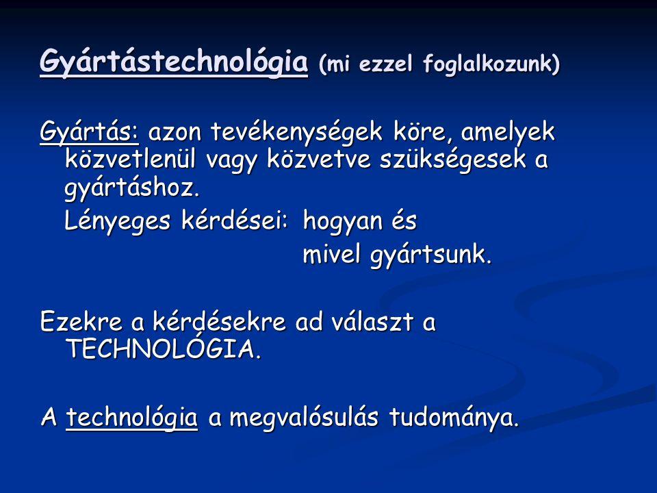 Gyártástechnológia (mi ezzel foglalkozunk)