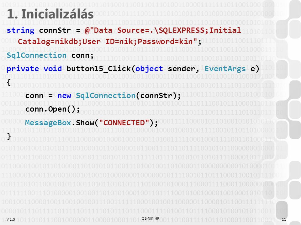 1. Inicializálás string connStr = @ Data Source=.\SQLEXPRESS;Initial Catalog=nikdb;User ID=nik;Password=kin ;