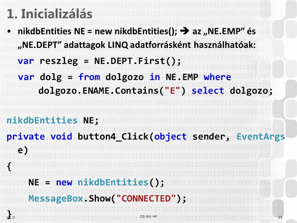 """1. Inicializálás nikdbEntities NE = new nikdbEntities();  az """"NE.EMP és """"NE.DEPT adattagok LINQ adatforrásként használhatóak:"""