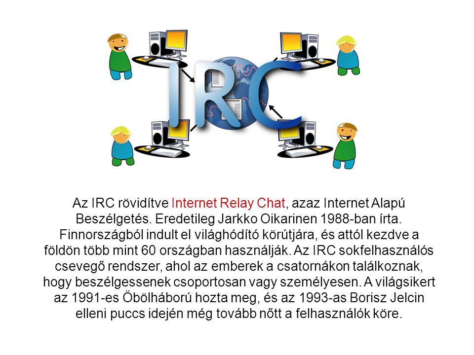 Az IRC rövidítve Internet Relay Chat, azaz Internet Alapú Beszélgetés