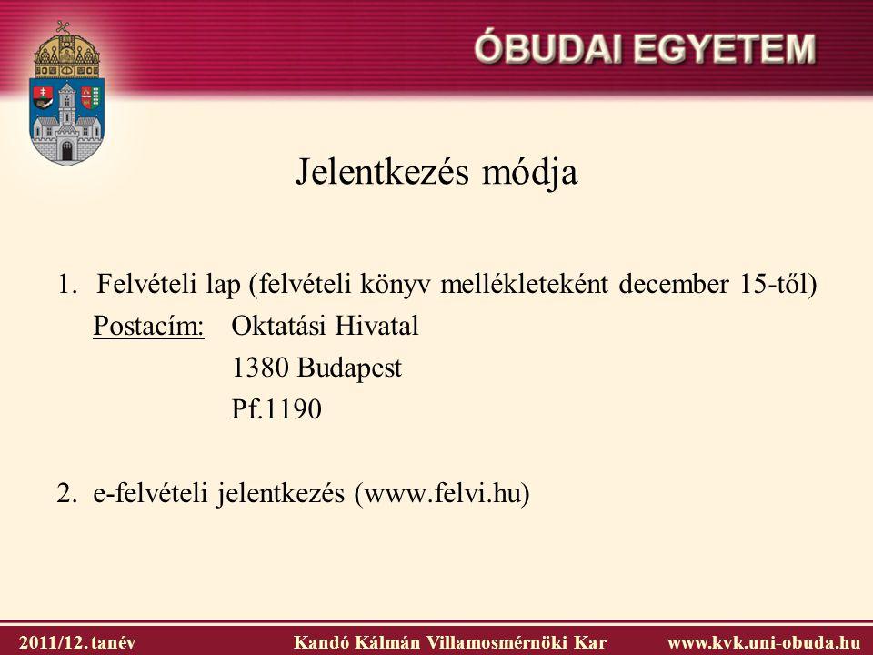 Jelentkezés módja 1. Felvételi lap (felvételi könyv mellékleteként december 15-től) Postacím: Oktatási Hivatal.