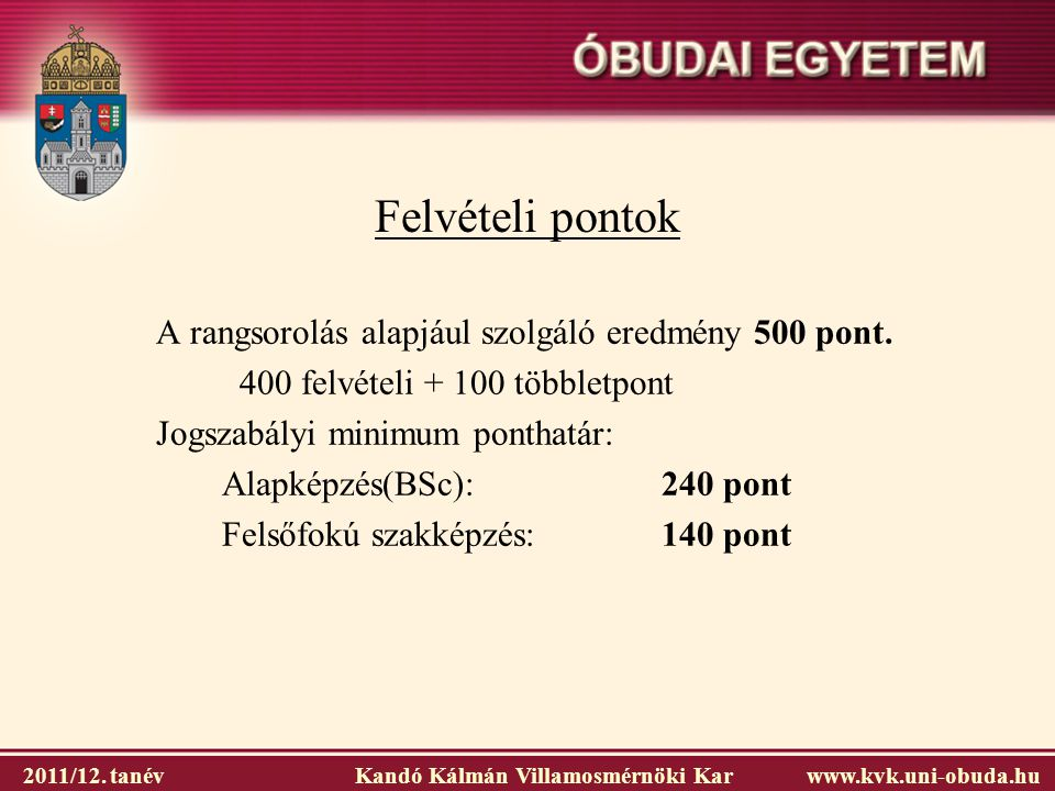 Felvételi pontok A rangsorolás alapjául szolgáló eredmény 500 pont.