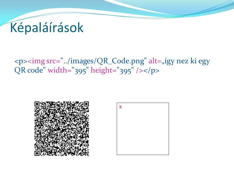 "4/4/2017 2:08 PM Képaláírások. <p><img src= ../images/QR_Code.png alt=""így nez ki egy QR code width= 395 height= 395 /></p>"