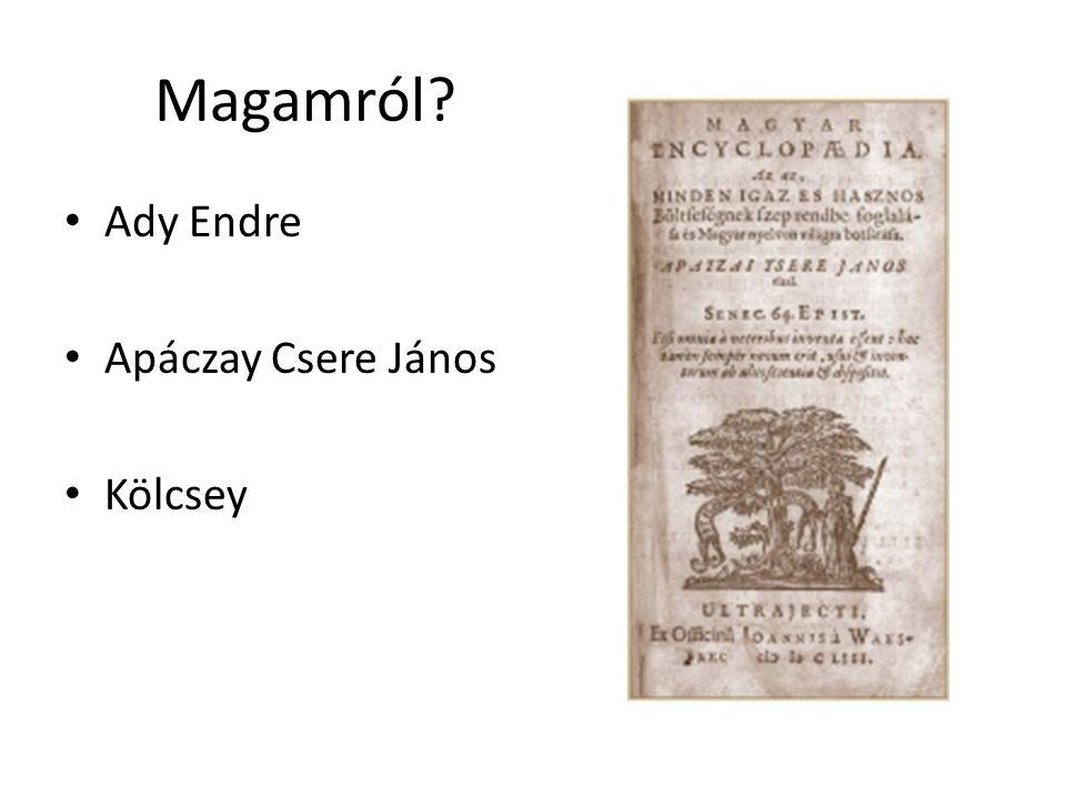 Magamról Ady Endre Apáczay Csere János Kölcsey