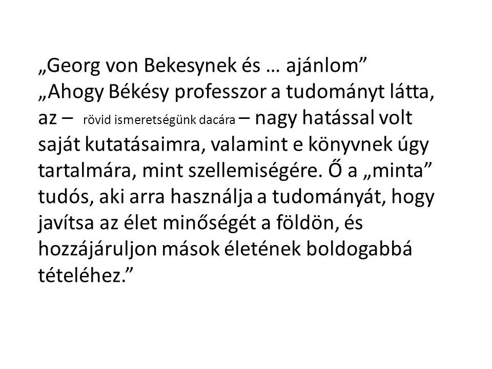 """""""Georg von Bekesynek és … ajánlom"""