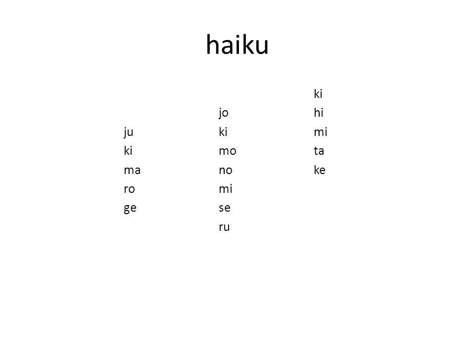 haiku ki jo hi ju ki mi ki mo ta ma no ke ro mi ge se ru