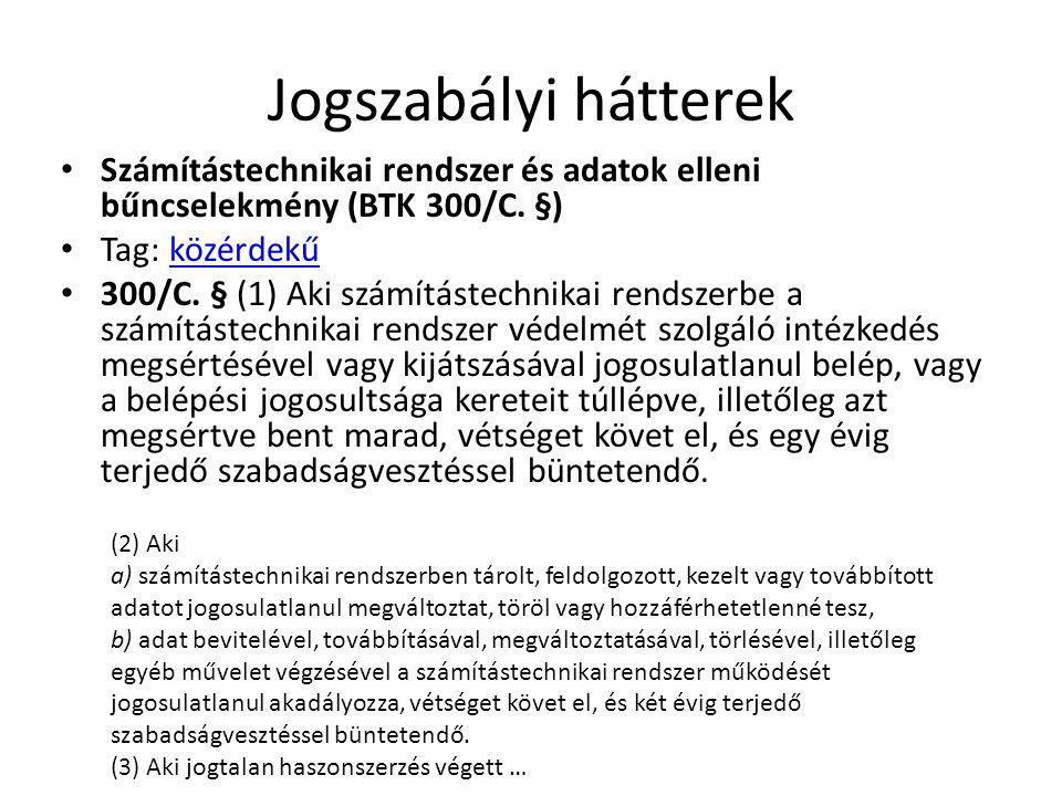 Jogszabályi hátterek Számítástechnikai rendszer és adatok elleni bűncselekmény (BTK 300/C. §) Tag: közérdekű.