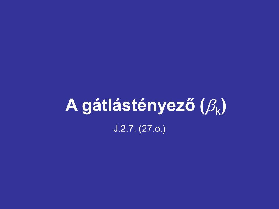 A gátlástényező (bk) J.2.7. (27.o.)