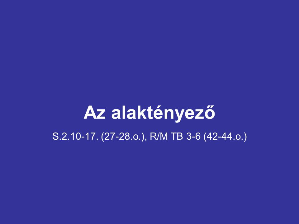 Az alaktényező S.2.10-17. (27-28.o.), R/M TB 3-6 (42-44.o.)