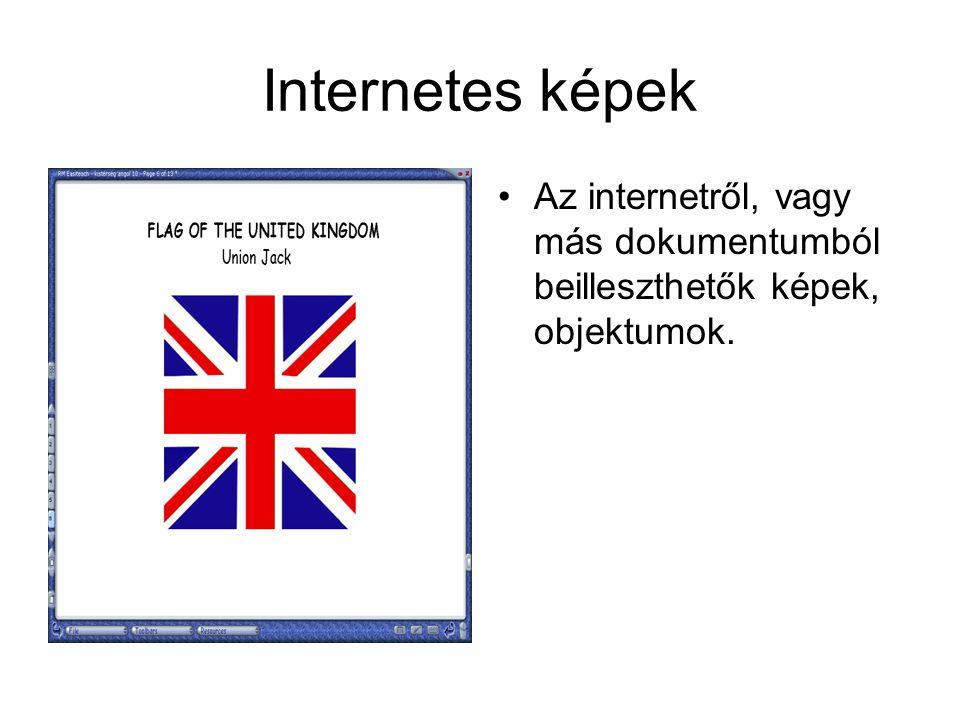 Internetes képek Az internetről, vagy más dokumentumból beilleszthetők képek, objektumok.