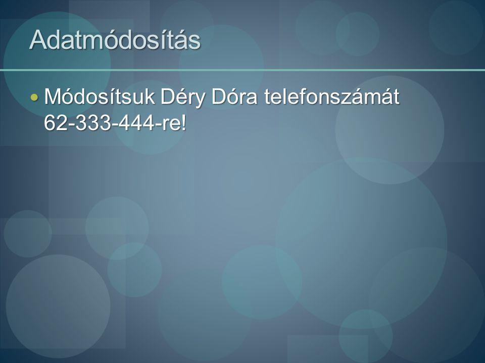 Adatmódosítás Módosítsuk Déry Dóra telefonszámát 62-333-444-re!