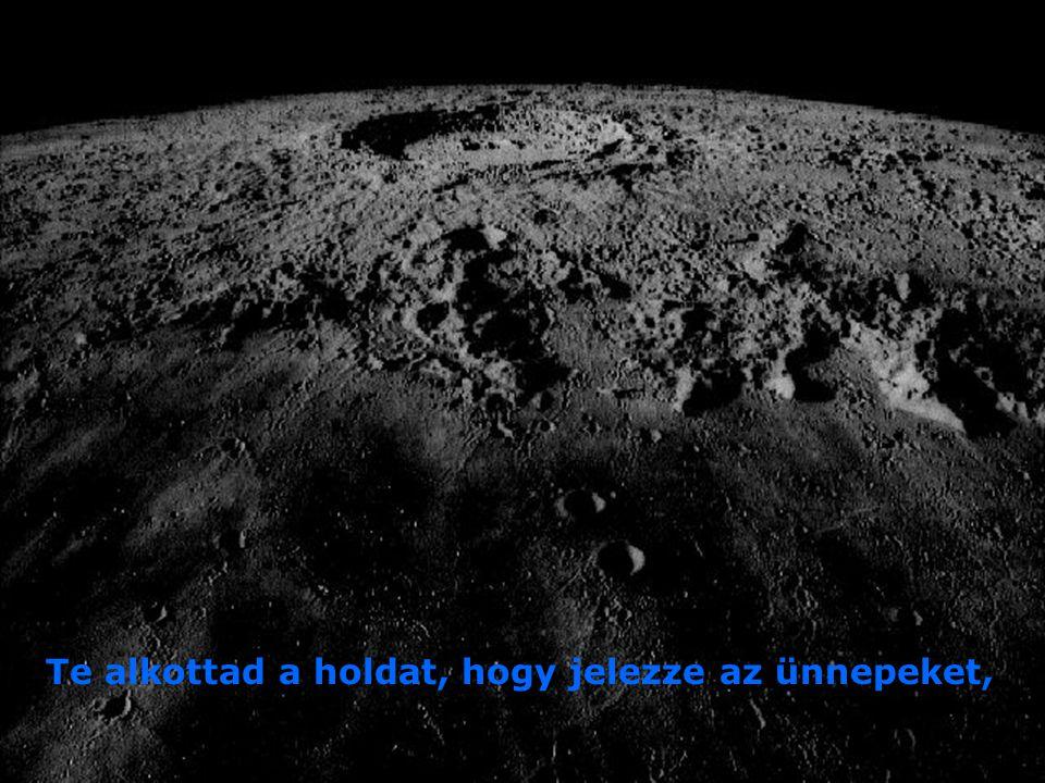 Te alkottad a holdat, hogy jelezze az ünnepeket,