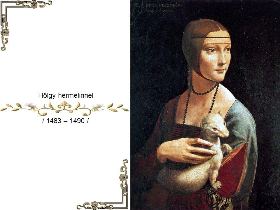 Hölgy hermelinnel / 1483 – 1490 /