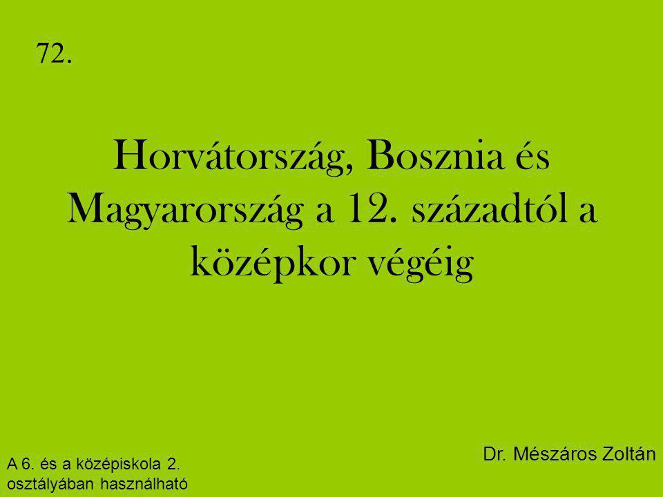 72. Horvátország, Bosznia és Magyarország a 12. századtól a középkor végéig. Dr. Mészáros Zoltán. A 6. és a középiskola 2.