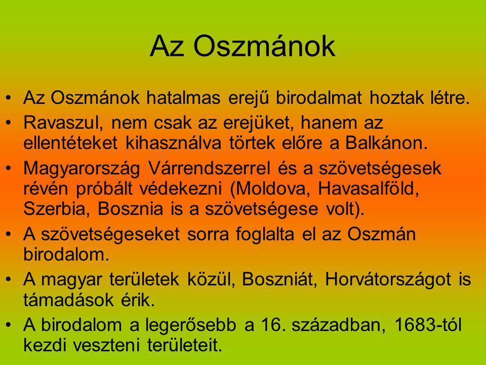 Az Oszmánok Az Oszmánok hatalmas erejű birodalmat hoztak létre.