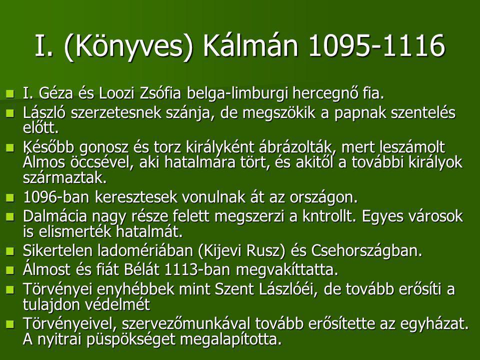 I. (Könyves) Kálmán 1095-1116 I. Géza és Loozi Zsófia belga-limburgi hercegnő fia.