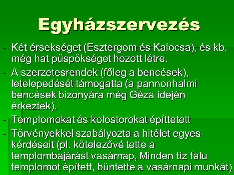 Egyházszervezés Két érsekséget (Esztergom és Kalocsa), és kb. még hat püspökséget hozott létre.
