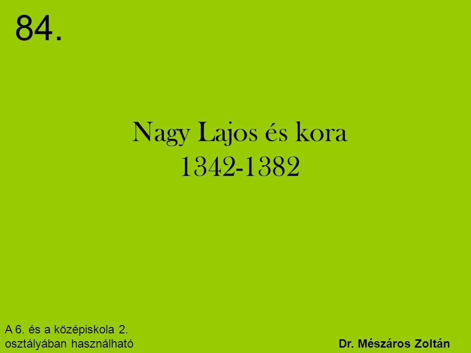 84. Nagy Lajos és kora 1342-1382 A 6. és a középiskola 2.