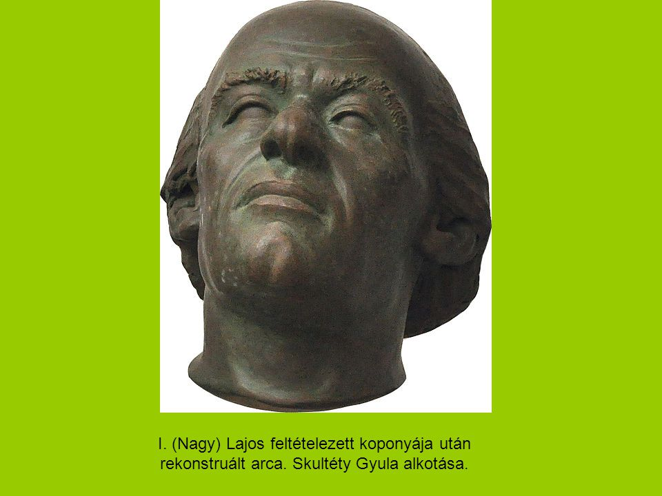 I. (Nagy) Lajos feltételezett koponyája után rekonstruált arca
