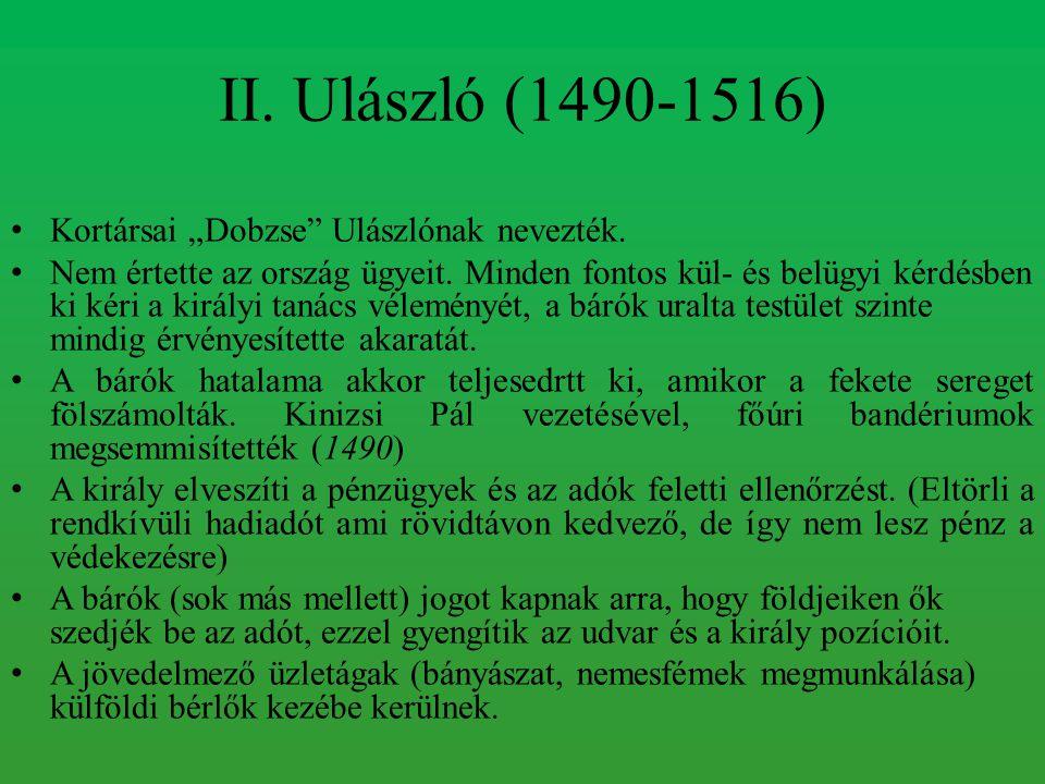 """II. Ulászló (1490-1516) Kortársai """"Dobzse Ulászlónak nevezték."""
