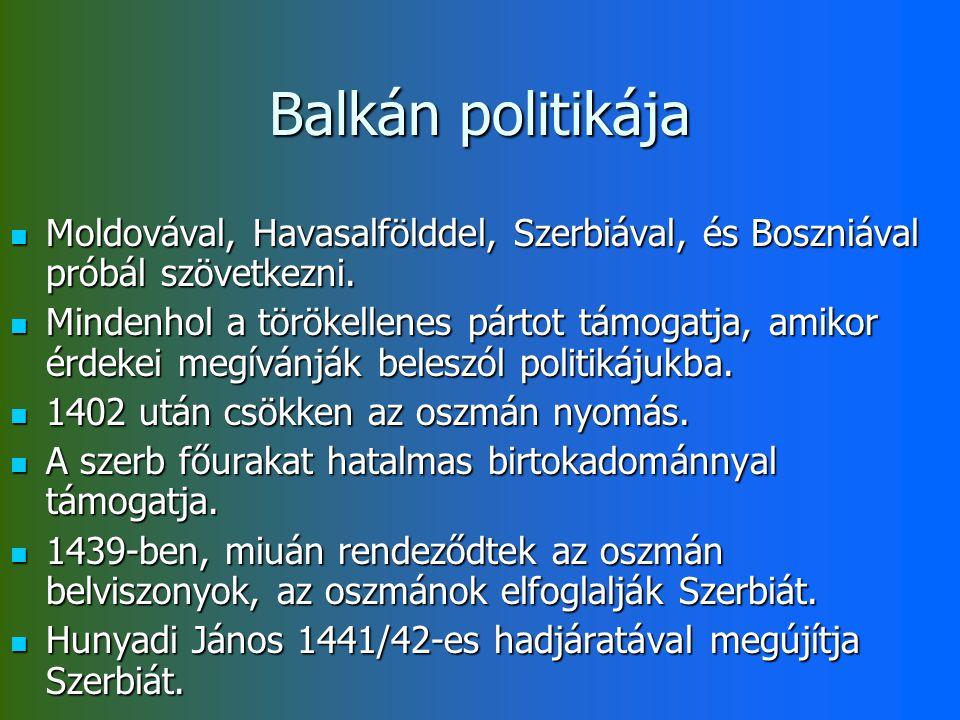 Balkán politikája Moldovával, Havasalfölddel, Szerbiával, és Boszniával próbál szövetkezni.