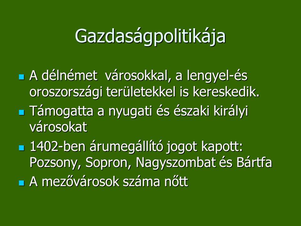Gazdaságpolitikája A délnémet városokkal, a lengyel-és oroszországi területekkel is kereskedik. Támogatta a nyugati és északi királyi városokat.