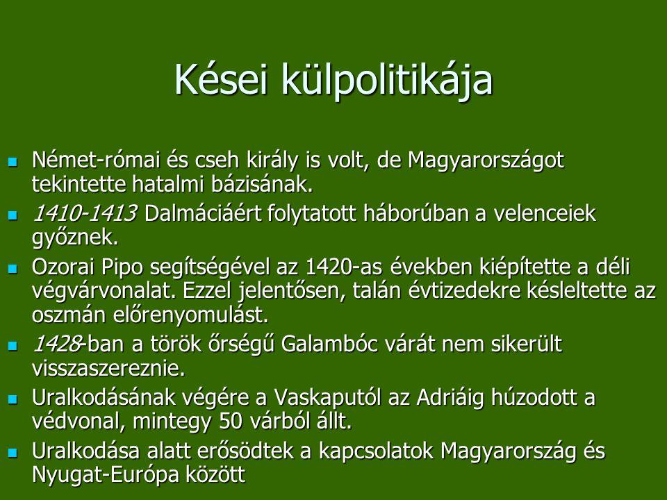 Kései külpolitikája Német-római és cseh király is volt, de Magyarországot tekintette hatalmi bázisának.