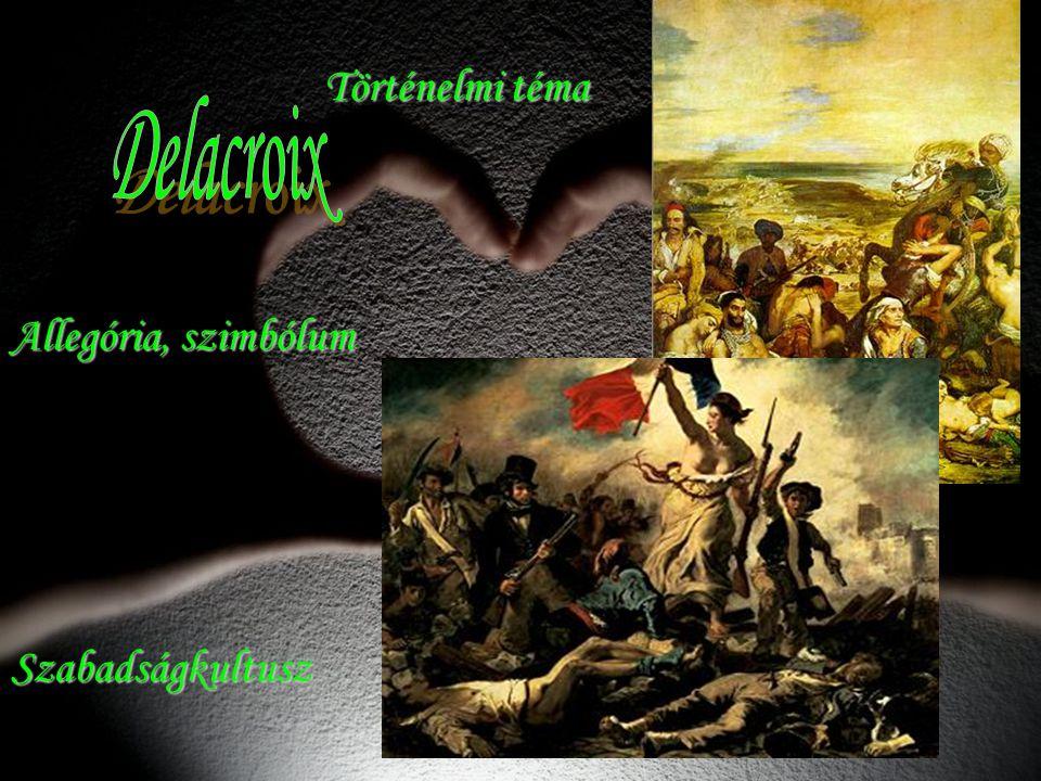 Történelmi téma Allegória, szimbólum Delacroix Szabadságkultusz
