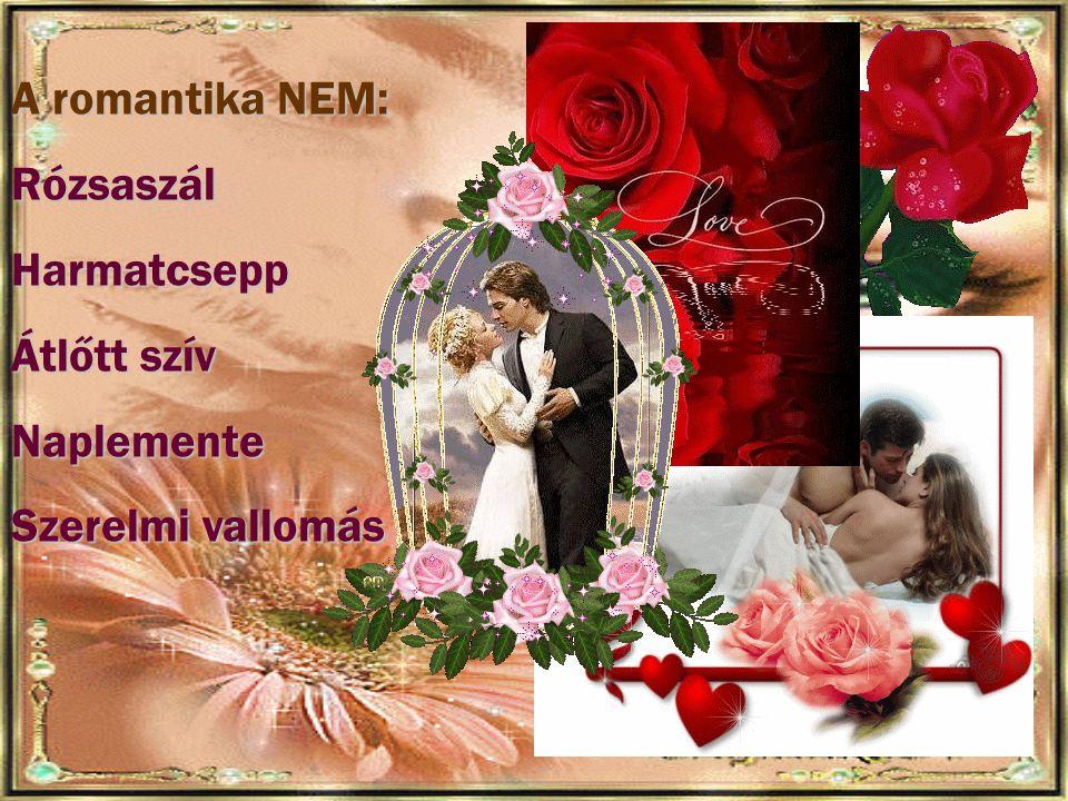 A romantika NEM: Rózsaszál Harmatcsepp Átlőtt szív Naplemente Szerelmi vallomás