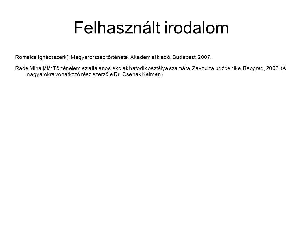 Felhasznált irodalom Romsics Ignác (szerk): Magyarország története. Akadémiai kiadó, Budapest, 2007.