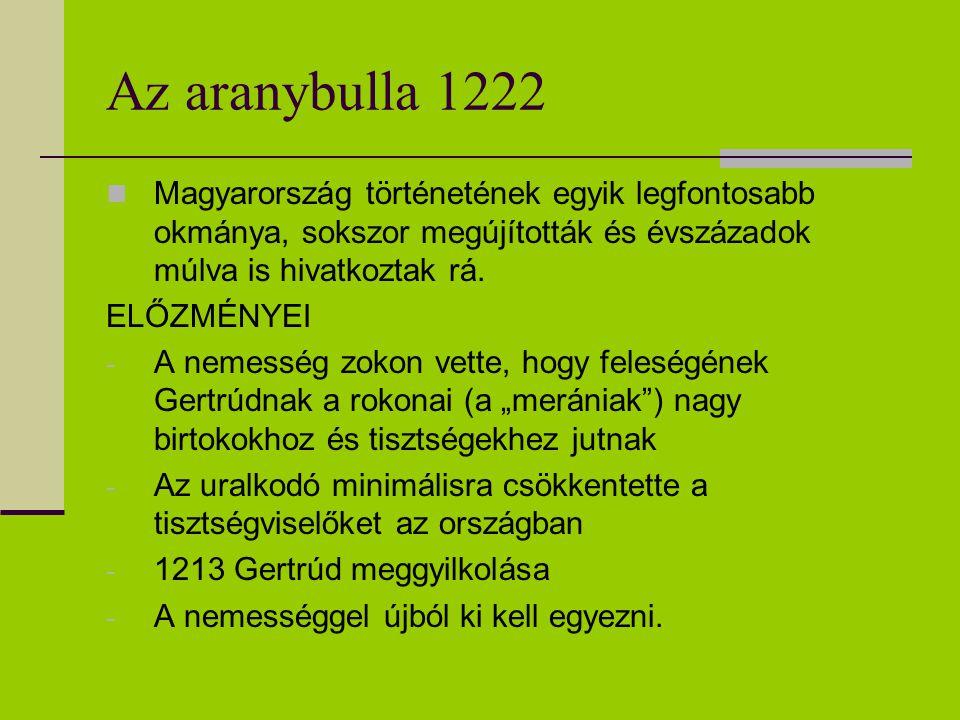 Az aranybulla 1222 Magyarország történetének egyik legfontosabb okmánya, sokszor megújították és évszázadok múlva is hivatkoztak rá.
