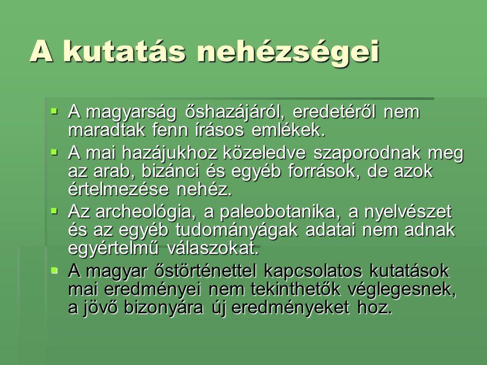 A kutatás nehézségei A magyarság őshazájáról, eredetéről nem maradtak fenn írásos emlékek.
