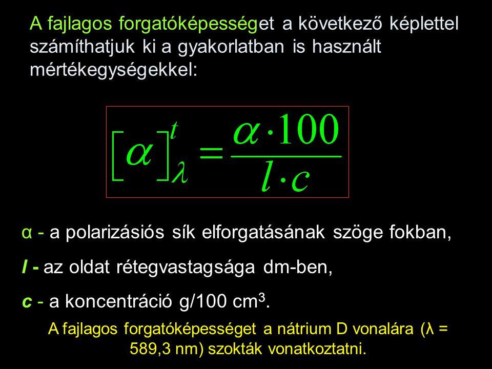α - a polarizásiós sík elforgatásának szöge fokban,