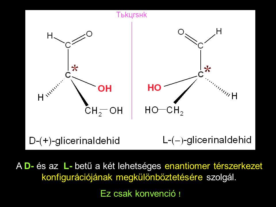 A D- és az L- betű a két lehetséges enantiomer térszerkezet konfigurációjának megkülönböztetésére szolgál.