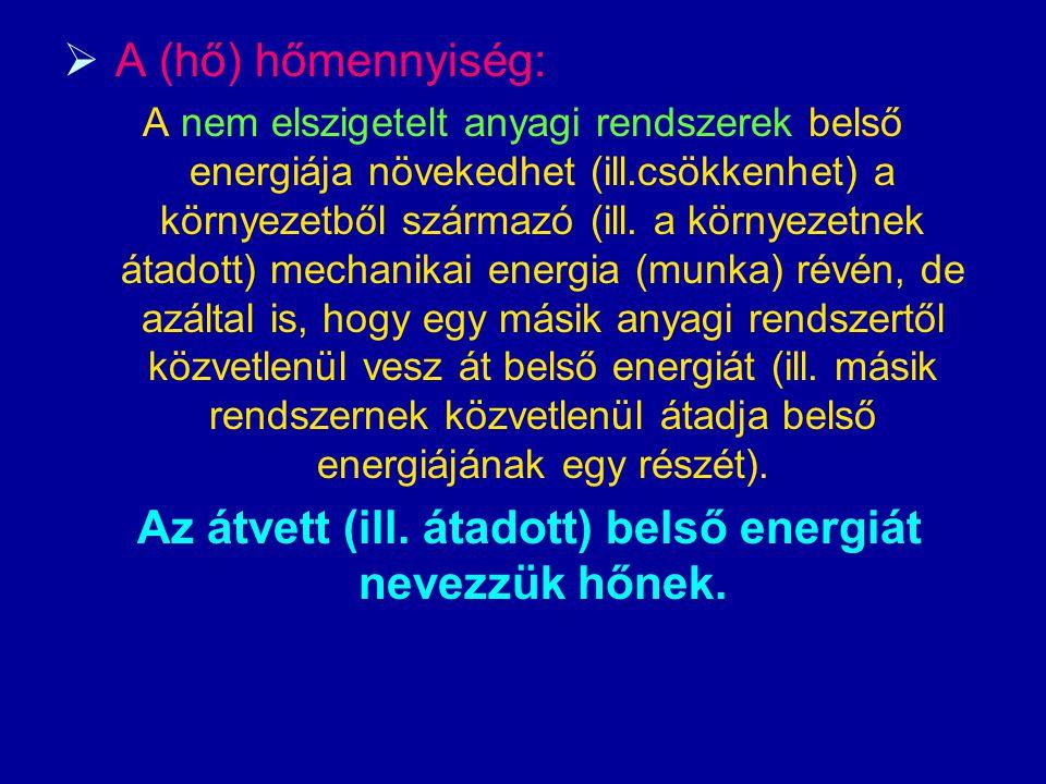 Az átvett (ill. átadott) belső energiát nevezzük hőnek.