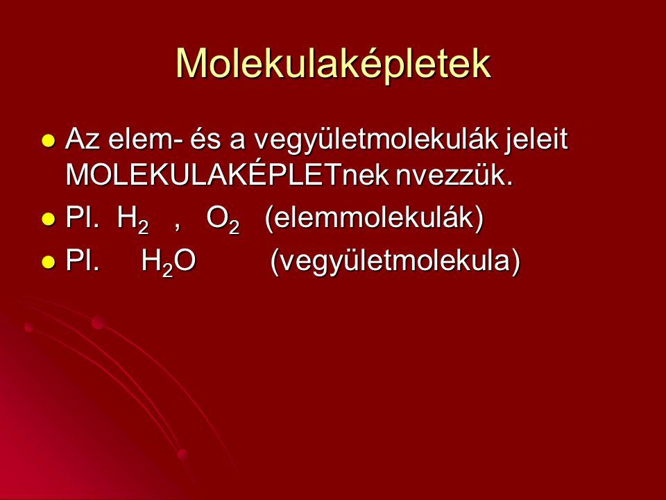 Molekulaképletek Az elem- és a vegyületmolekulák jeleit MOLEKULAKÉPLETnek nvezzük. Pl. H2 , O2 (elemmolekulák)