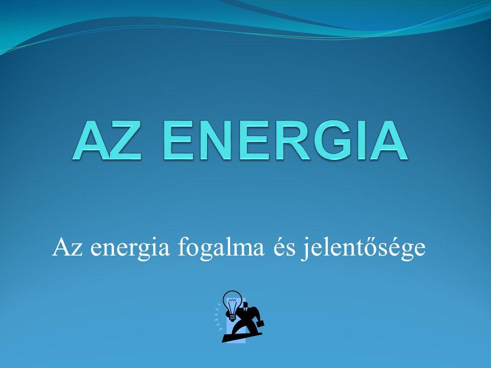 Az energia fogalma és jelentősége