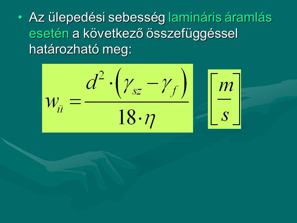 Az ülepedési sebesség lamináris áramlás esetén a következő összefüggéssel határozható meg:
